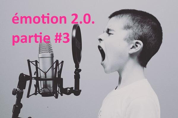émotion 2.0. partie 3