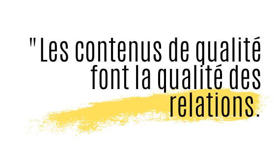 les contenus de qualité font la qualité des relations